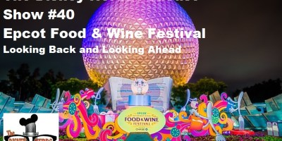 Epcot Food and Wine Festival - Looking Back and Looking Ahead