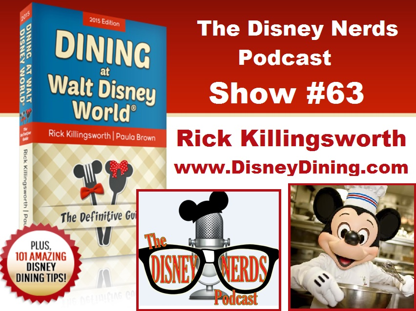The Disney Nerds Podcast - Show #63: Rick Killingsworth - www.DisneyDining.com