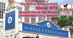 The Disney Nerds Podcast Show #72: Sounds from the Parks, PRESIDENTS Day Edition