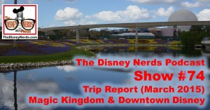 The Disney Nerds Podcast Show #74: March 2015 Park Update (Magic Kingdom / Downtown Disney)