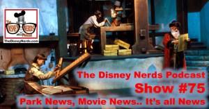 The Disney Nerds Podcast Show #75 - Park News, Movie News, It's all News!!