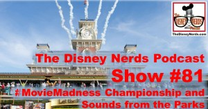 The Disney Nerds Podcast Show #81 - #Movie Madness Championship and Sounds from the Parks