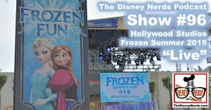 The Disney Nerds Podcast Show #96:  Hollywood Studios Frozen Summer 2015 LIVE!