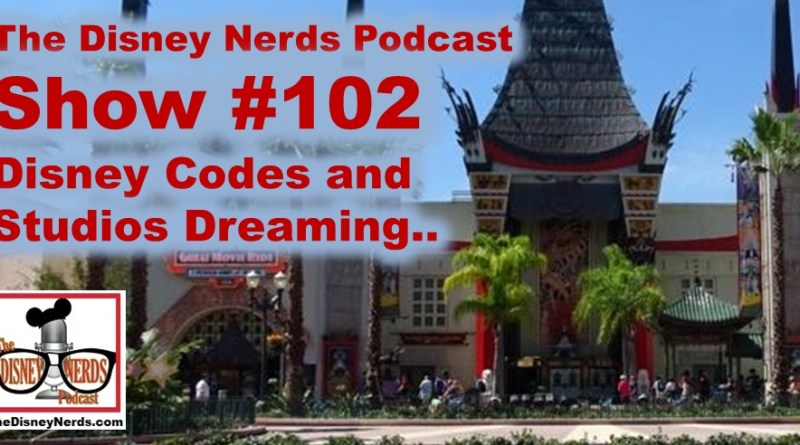 The Disney Nerds Podcast Show #102 - Disney Codes and Hollywood Studios Dreaming