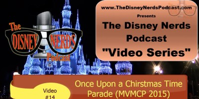 The Disney Nerds Podcast Video #14: Mickey's Once Upon a Christmas Time Parade