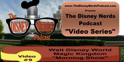 The Disney Nerds Podcast Video #9 - Magic Kingdom Morning Show