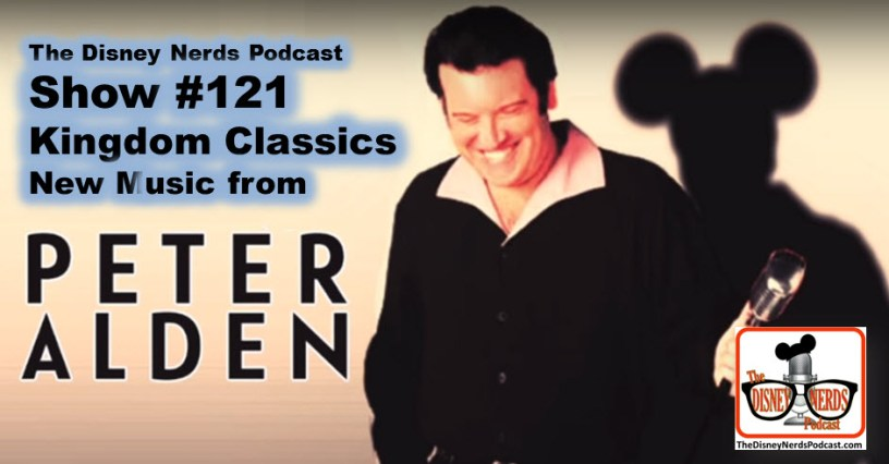 The Disney Nerds Podcast Show #121 - new Disney Music, Kingdom Classics, from Peter Alden