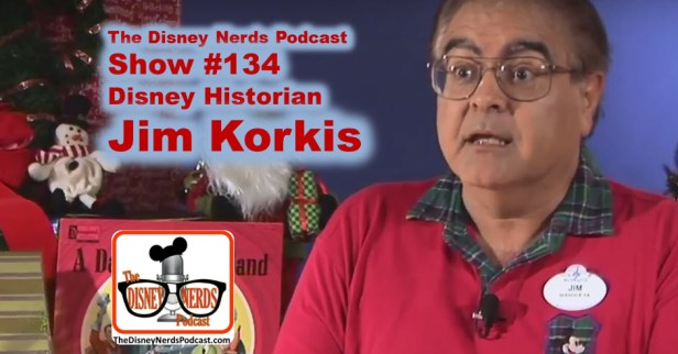 The Disney Nerds Podcast Show #134 - Disney Historian Jim Korkis
