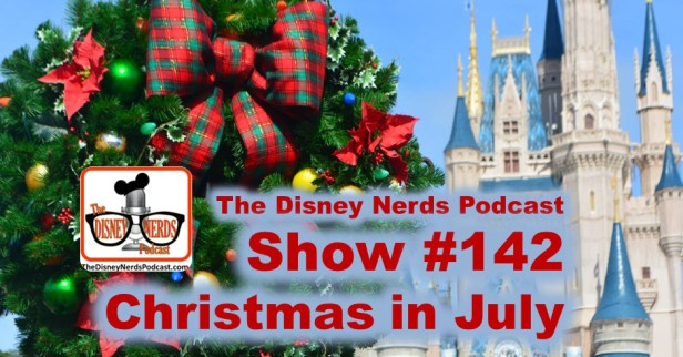 The Disney Nerds Podcast Show #142 - Christmas in July