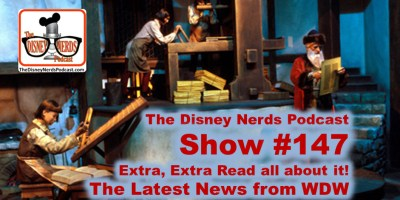 The Disney Nerds Podcast Show #147: Extra Extra Read all about the latest News From WDW