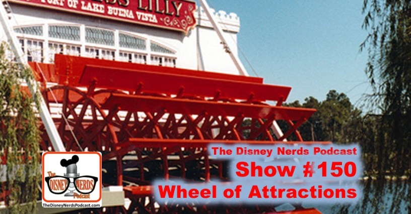 The Disney Nerds Podcast #150: Wheel of Attractions
