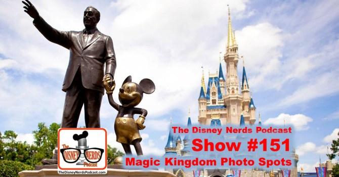 The Disney Nerds Podcast Show #151 Magic Kingdom Photo Spots