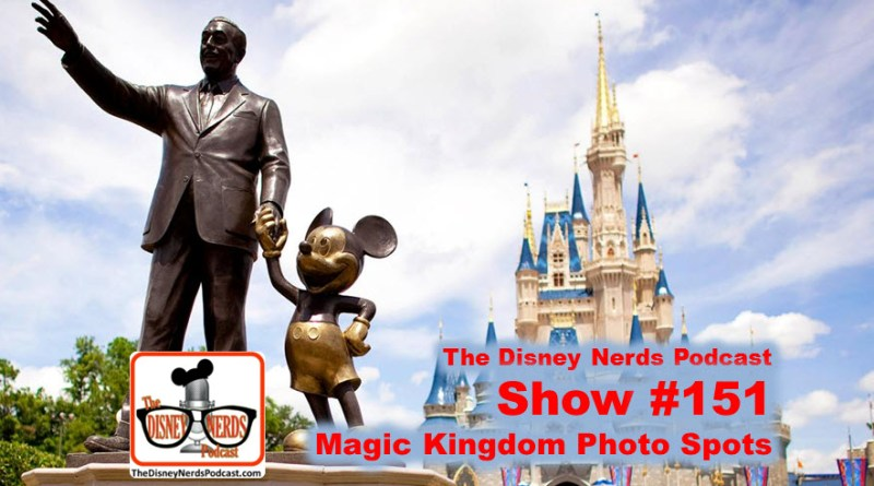 The Disney Nerds Podcast Show #151 Magic Kingdom Photo Spots