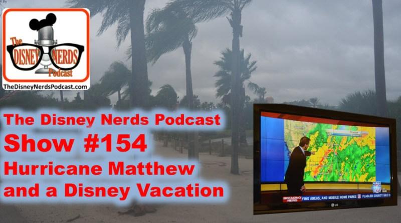 The Disney Nerds Podcast Show #154 - Hurricane Matthew