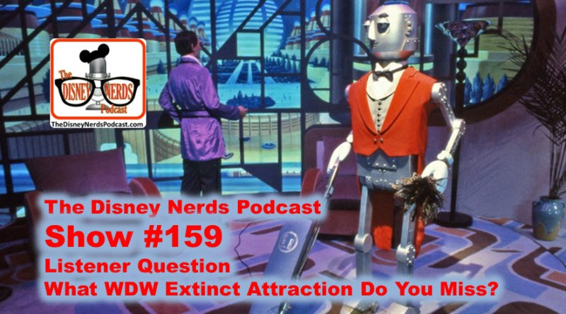 The Disney Nerds Podcast - Show #159 - What WDW Attraction do you miss?