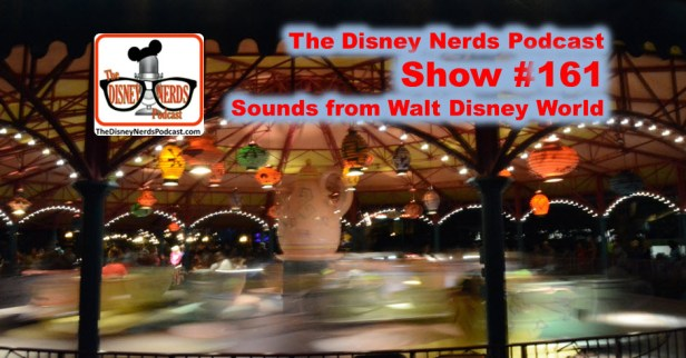 The Disney Nerds Podcast Show #161: Sounds from the parks