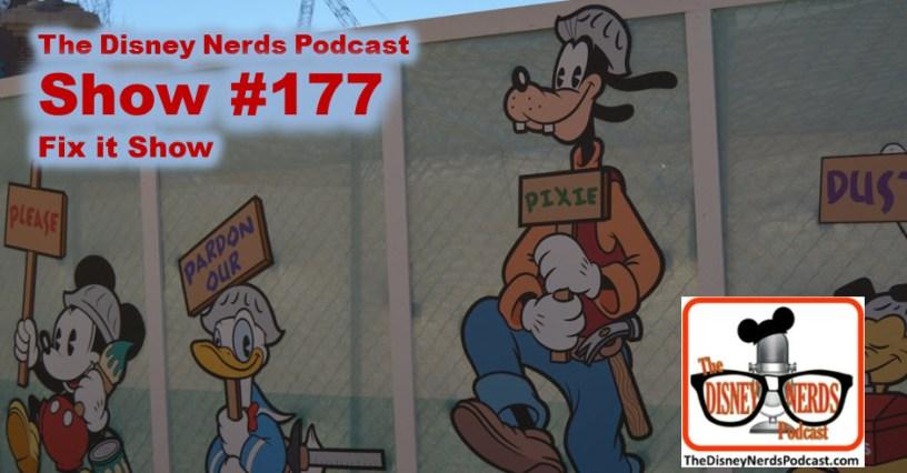The Disney Nerds Podcast #177 - Fix it Show