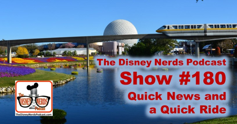 The Disney Nerds Podcast Show #180 - Quick News and a Quick Ride