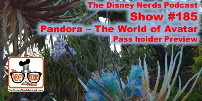 The Disney Nerds Podcast Show #185: Pandora - The World of Avatar Pass-Holder Prreviews