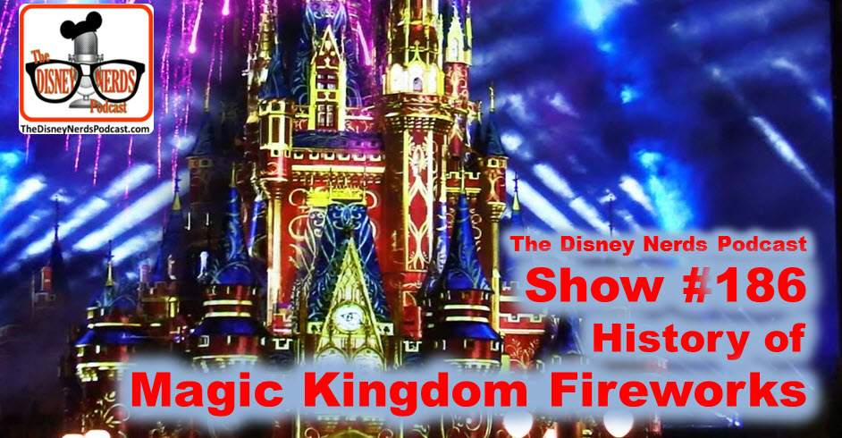 Show #186: History of Magic Kingdom Fireworks