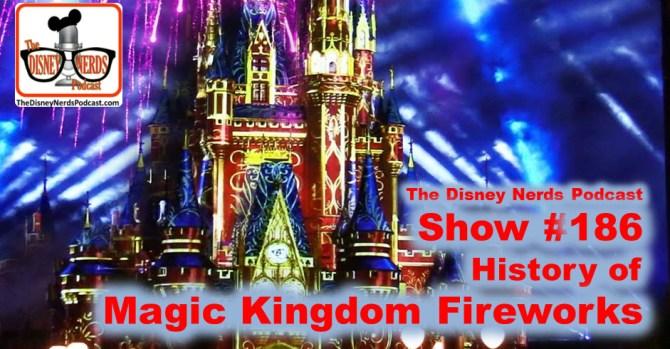 The Disney Nerds Podcast Show #186: History of Magic Kingdom Fireworks