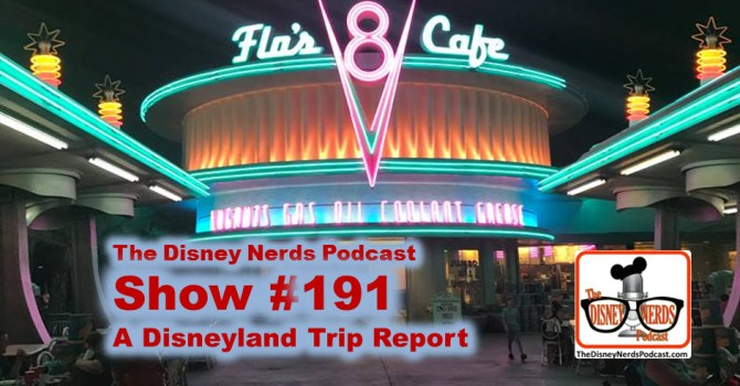 The Disney Nerds Podcast Show #191: A Disneyland Trip Report