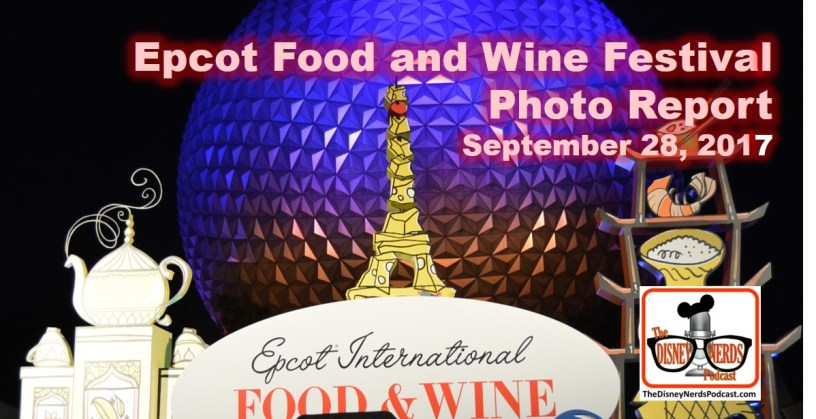 The Disney Nerds Podcast Epcot Food and Wine Festival Photo Report September 2017