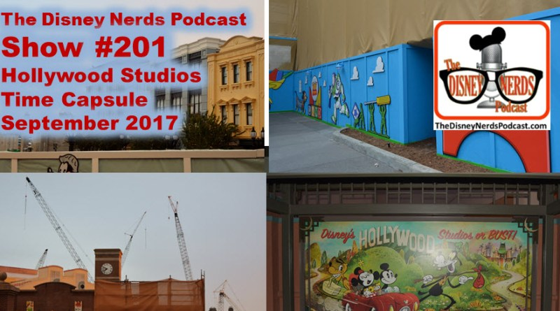 The Disney Nerds Podcast Show #201 - Hollywood studios Time Capsule September 2017