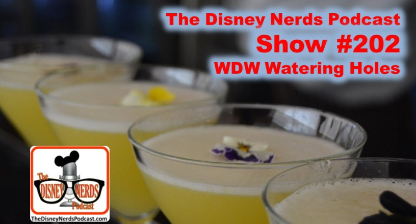 The Disney Nerds Podcast Show #202 Favorite WDW Watering Holes
