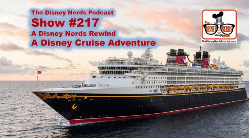 The Disney Nerds Podcast Show #217: A Disney Cruise Rewind