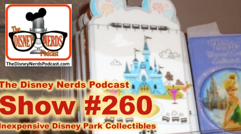 The Disney Nerds Podcast Show #260 - Inexpensive Disney Park Collectibles