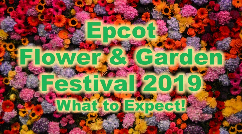 Epcot Flower and Garden Festival 2019 What to Expect The Disney Nerds Podcast
