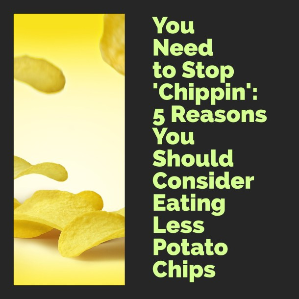 5 reasons you should eat less potato chips