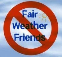 No more fair weather friends!