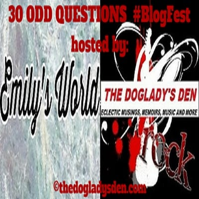 30 ODD QUESTIONS #BlogFest THE DOGLADY'S DEN