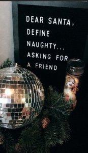 Dear Santa, Define naughty...asking for a friend. Christmas sign.
