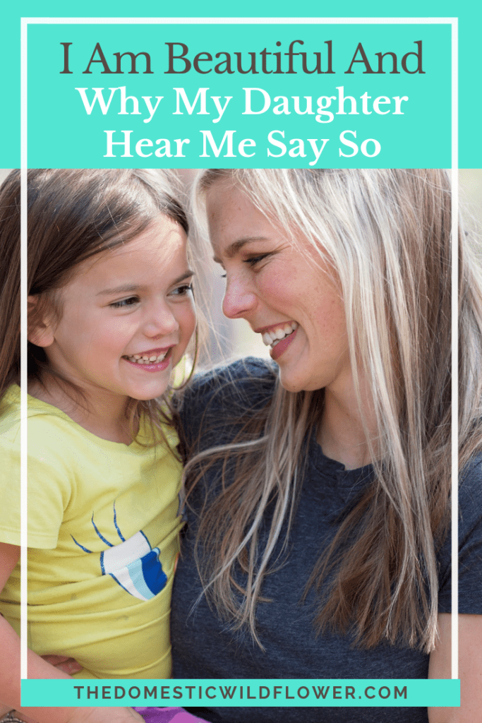 I Am Beautiful and Why My Daughter Will Hear Me Say So