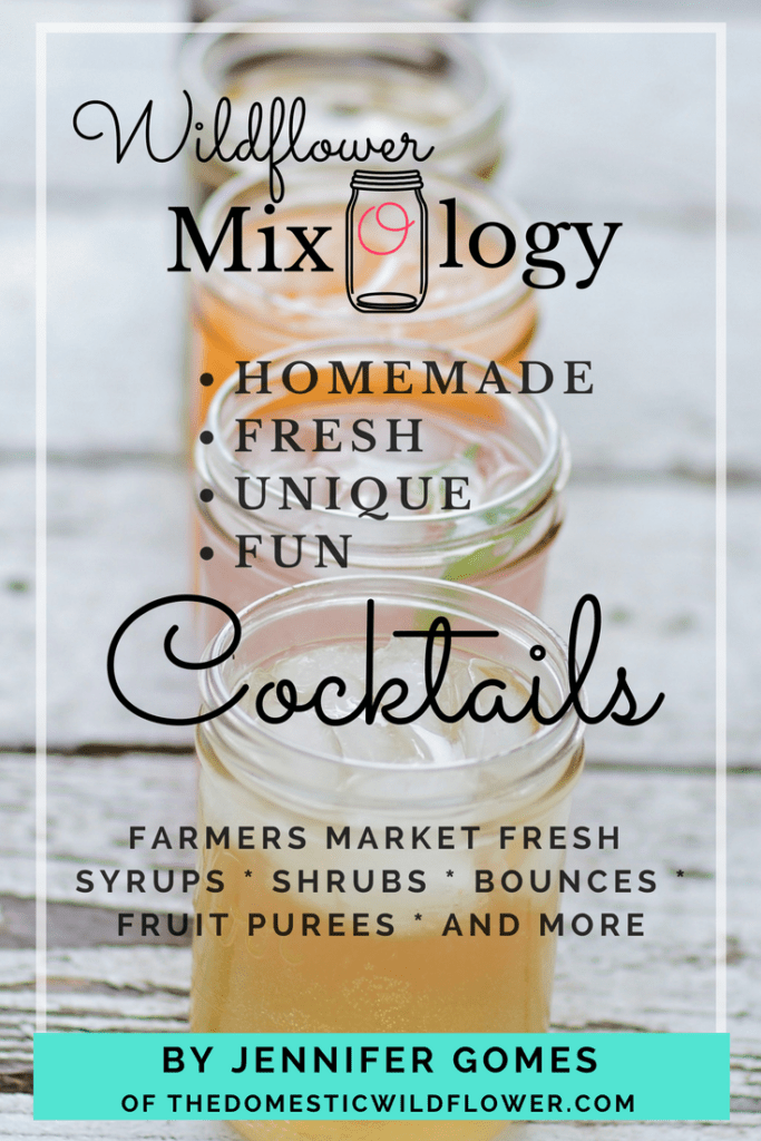 Wildflower Mixology Ebook by Jennifer Gomes   Get the ebook that teaches you how to make farmer's market fresh, easy, homemade cocktail mixers like shrubs, bounces, fruit purees and more!