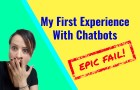 My First Experience With Chatbots! Epic FAIL!!!