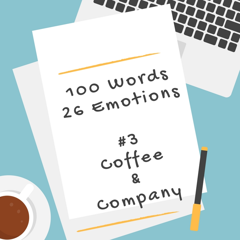 100 Words 26 Emotions – # 3 Coffee & Company