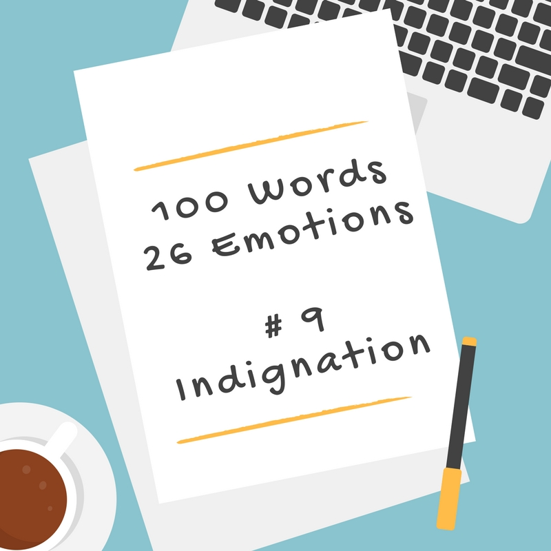 100 Words 26 Emotions – # 9 Indignation