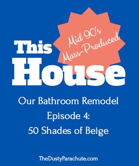 Our Bathroom Remodel - Episode 4: 50 Shades of Beige