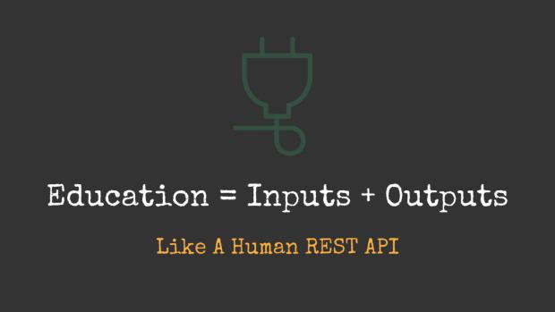 Slide: Education = Inputs + Outputs, Like A Human REST API