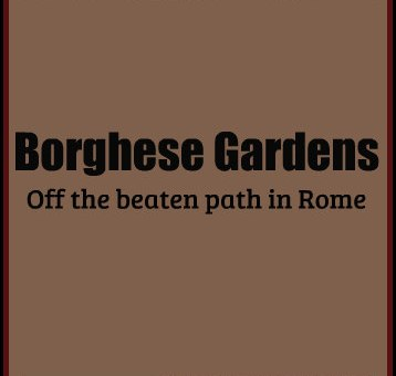 borghese gardens off the beaten path with kids in Rome