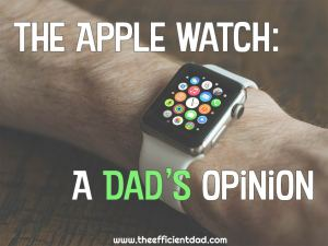 The Apple Watch: A Dad's Opinion