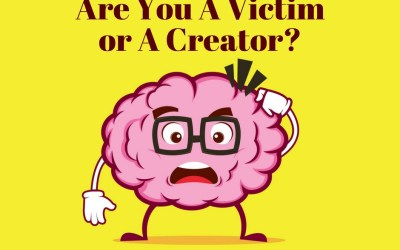 Are You A Victim or A Creator?