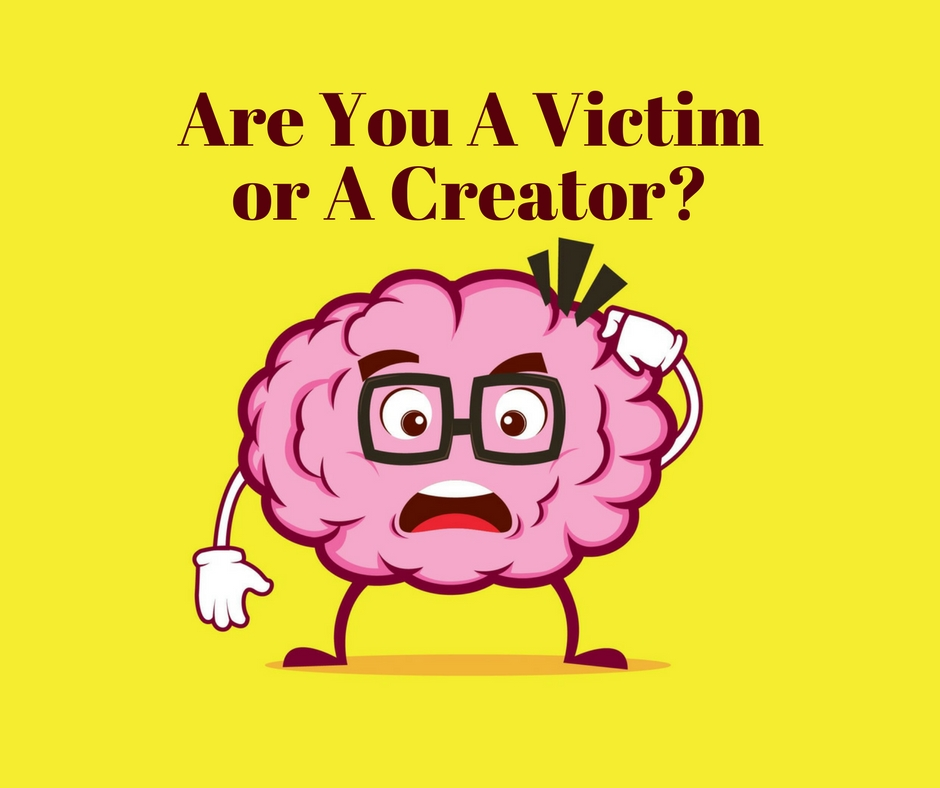Are You A Victim or Creator