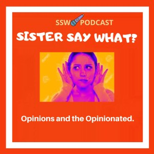 sister say what? podcast sswpodcast