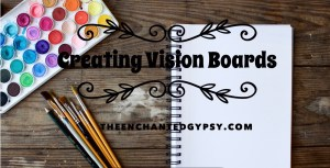 Creating Vision Boards To Manifest Your Dreams! TheEnchantedGypsy.com