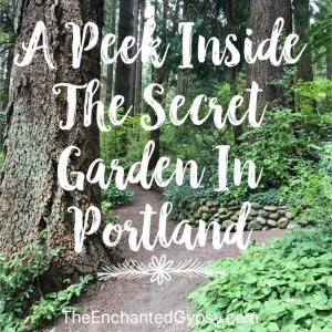 A Peek Inside The Secret Garden In Portland www.TheEnchantedGypsy.com